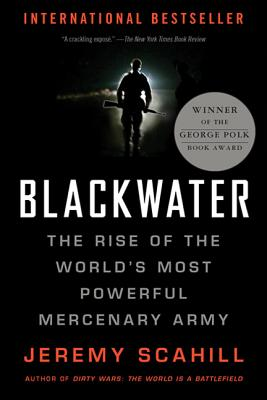 Blackwater: The Rise of the World's Most Powerful Mercenary Army - Scahill, Jeremy