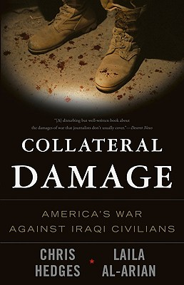 Collateral Damage: America's War Against Iraqi Civilians - Hedges, Chris, and Richards, Eugene (Photographer), and Al-Arian, Laila