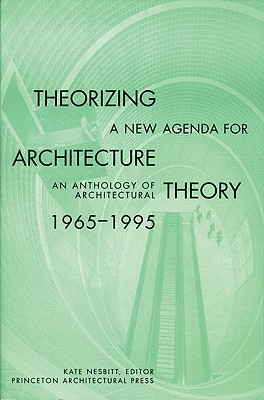 Theorizing a New Agenda for Architecture:: An Anthology of Architectural Theory 1965 - 1995 - Nesbitt, Kate (Editor)
