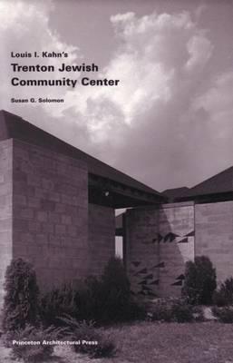 Louis I. Kahn's Trenton Jewish Community Center: Building Series 6 - Solomon, Susan G