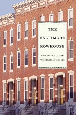 The Baltimore Rowhouse - Hayward, Mary Ellen, and And Belfoure, Hayward, and Belfoure, Charles