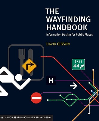 The Wayfinding Handbook: Information Design for Public Places - Gibson, David, and Pullman, Christopher (Foreword by)
