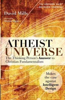 Atheist Universe: The Thinking Person's Answer to Christian Fundamentalism - Mills, David, Ph.D., and Sagan, Dorion (Foreword by)