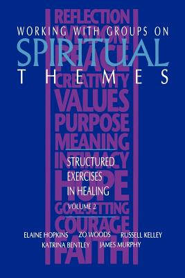 Working with Groups on Spiritual Themes: Structured Exercises in Healing - Hopkins, Elaine, and Kelley, Russell, and Bentley, Katrina