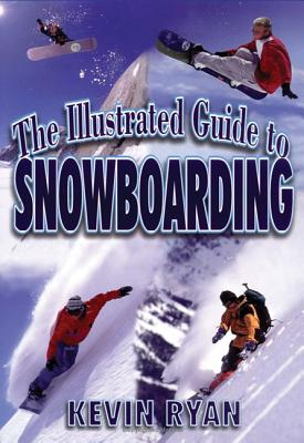 The Illustrated Guide to Snowboarding - Ryan, Kevin, and Ryan Kevin