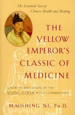 The Yellow Emperor's Classic of Medicine: A New Translation of the Neijing Suwen with Commentary - Ni, Maoshing, C.A., D.O.M., PH.D.