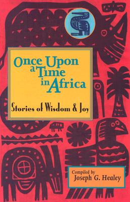 Once Upon a Time in Africa: Stories of Wisdom and Joy - Healey, Joseph G (Compiled by)