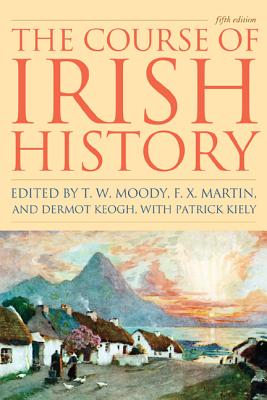 The Course of Irish History - Moody, T. W. (Editor), and Martin, F. X. (Editor), and Keogh, Dermot (Editor)