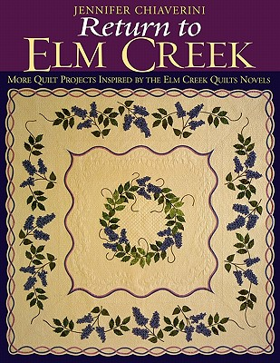 Return to Elm Creek: More Quilt Projects Inspired by the Elm Creek Quilts Novels - Chiaverini, Jennifer