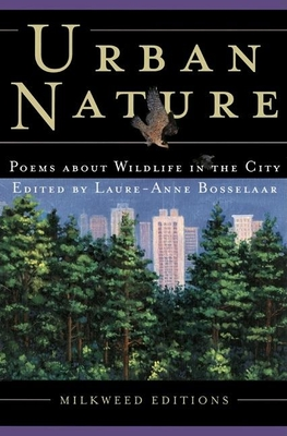 Urban Nature: Poems about Wildlife in the City - Bosselaar, Laure-Anne, and Hiestand, Emily (Introduction by)