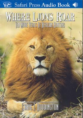 Where Lions Roar: Ten More Years of African Hunting - Boddington, Craig