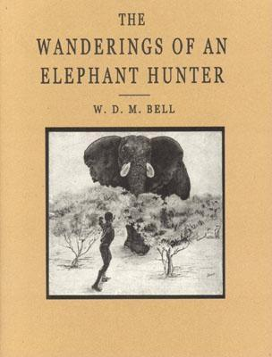 The Wanderings of an Elephant Hunter - Bell, Walter Dalrymple Maitl
