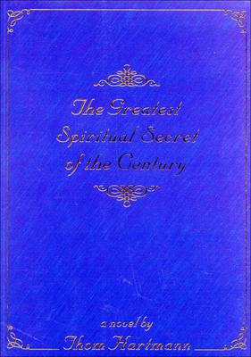 The Greatest Spiritual Secret of the Century - Hartmann, Thom