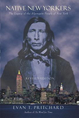 Native New Yorkers: The Legacy of the Algonquin People of New York - Pritchard, Evan T