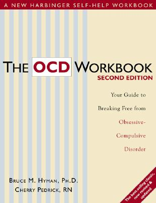 The Ocd Workbook: Your Guide to Breaking Free from Obsessive-Compulsive Disorder - Hyman, Bruce, Ph.D., and Pedrick, Cherry, R.N.