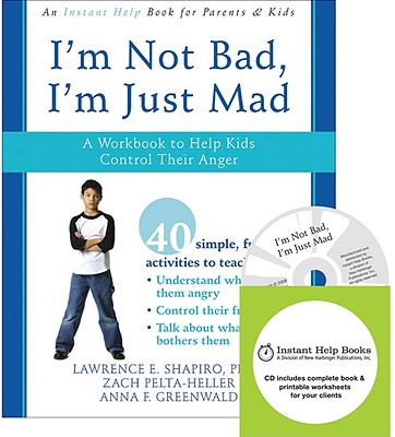 I'm Not Bad, I'm Just Mad: A Workbook to Help Kids Control Their Anger - Shapiro, Lawrence E, PH.D., and Pelta-Heller, Zack, and Greenwald, Anna F