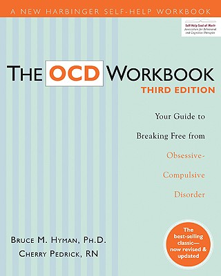 The OCD Workbook: Your Guide to Breaking Free from Obsessive-Compulsive Disorder - Hyman, Bruce M, and Pedrick, Cherry, R.N.