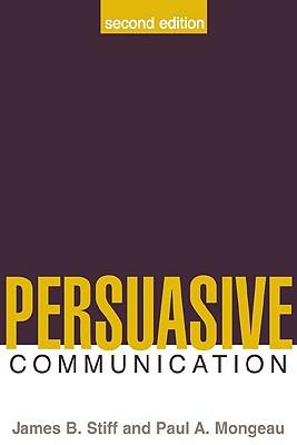 Persuasive Communication - Stiff, James B, PhD, and Mongeau, Paul A, PhD