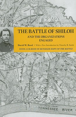 The Battle of Shiloh and the Organizations Engaged - Reed, David W, and Smith, Timothy B (Introduction by)