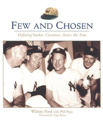 Few and Chosen Yankees: Defining Yankee Greatness Across the Eras - Ford, Whitey, and Pepe, Phil, and Ford, Witey