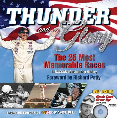 Thunder and Glory: The 25 Most Memorable Races in NASCAR Winston Cup History - NASCAR Scene (Creator), and Petty, Richard (Foreword by)