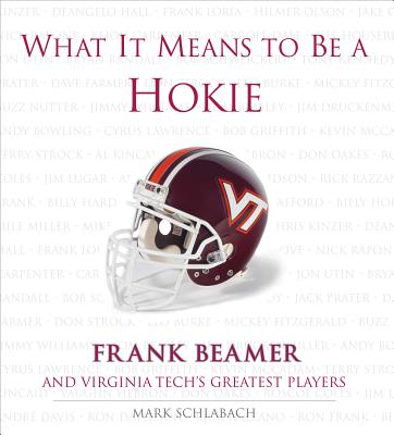 What It Means to Be a Hokie: Frank Beamer and Virginia Tech's Greatest Players - Schlabach, Mark
