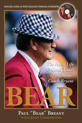Bear: The Hard Life and Good Times of Alabama's Coach Bryant - Bryant, Paul W, and Underwood, John