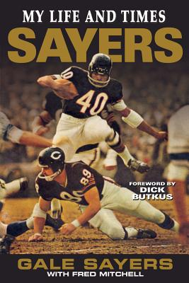 Sayers: My Life and Times - Sayers, Gale, and Mitchell, Fred, and Butkus, Dick (Foreword by)