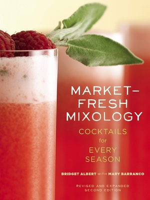 Market-Fresh Mixology: Cocktails for Every Season - Albert, Bridget, and Barranco, Mary