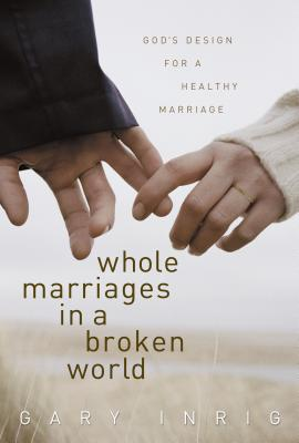 Whole Marriages in a Broken World - Inrig, Gary, Dr.