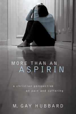 More Than an Aspirin: A Christian Perspective on Pain and Suffering - Hubbard, M Gay