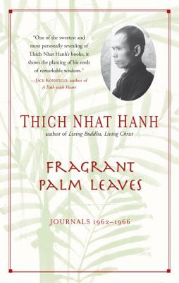 Fragrant Palm Leaves: Journals, 1962-1966 - Hanh, Thich Nhat, and Nhatthanh, Thich, and Nhat