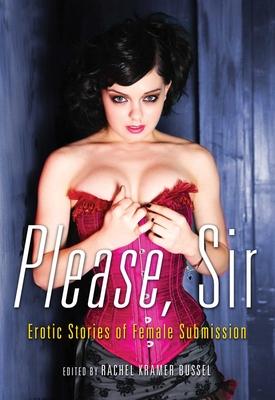Please, Sir: Erotic Stories of Female Submission - Bussel, Rachel Kramer (Editor)
