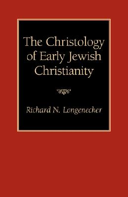 The Christology of Early Jewish Christianity - Longenecker, Richard N, PH.D., D.D.