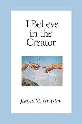 I Believe in the Creator - Houston, James M, Dr. (Foreword by), and Green, Michael (Preface by)