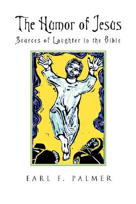 The Humor of Jesus: Sources of Laughter in the Bible - Palmer, Earl F