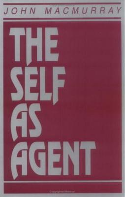 The Self as Agent - Macmurray, John