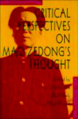 Critical Perspectives on Mao Zedong's Thought - Dirlik, Arif