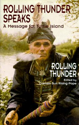 Rolling Thunder Speaks: A Message for Turtle Island - Rolling Thunder, and Rolling, and Carmen Sun Rising Pope (Editor)
