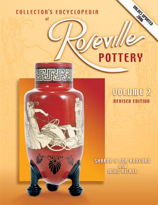Collector's Encyclopedia of Roseville Pottery: v. 2 - Huxford, Sharon, and Huxford, Bob, and Nickel, Mike