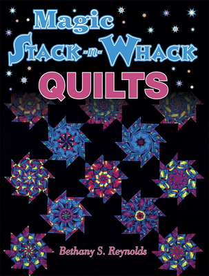 Magic Stack-N-Whack Quilts - Reynolds, Bethany S, and Terri Nyman