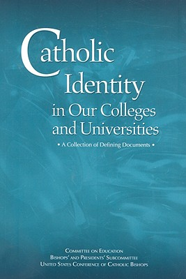 Catholic Identity in Our Colleges and Universities: A Collection of Defining Documents - United States Conference of Catholic Bishops (Creator)