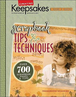 Scrapbook Tips & Techniques (Leisure Arts #15931) - Crafts Media LLC, and Creating Keepsakes (Compiled by)