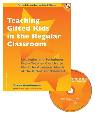 Teaching Gifted Kids in the Regular Classroom: Strategies and Techniques Every Teacher Can Use to Meet the Academic Needs of the Gifted and Talented - Winebrenner, Susan, M.S., and Espeland, Pamela (Editor), and Rimm, Sylvia B, Dr., PH.D. (Foreword by)