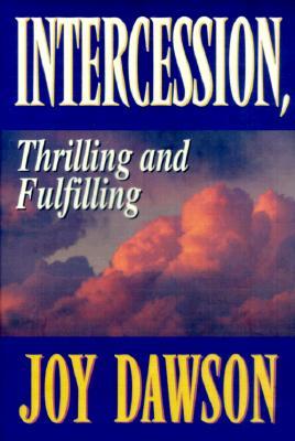 Intercession: Thrilling, Fulfilling - Dawson, Joy, and Hayford, Jack W, Dr. (Foreword by)