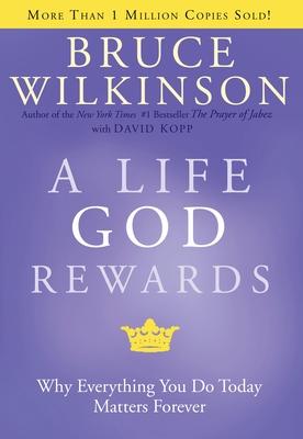 A Life God Rewards - Wilkinson, Bruce, and Kopp, David