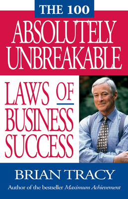 The 100 Absolutely Unbreakable Laws of Business Success - Tracy, Brian