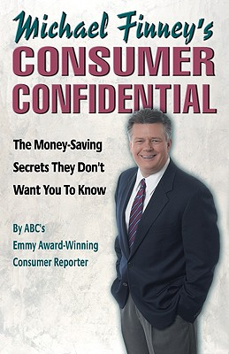 Michael Finney's Consumer Confidential: The Money-Saving Secrets They Don't Want You to Know - Finney, Michael