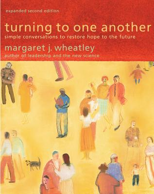 Turning to One Another: Simple Conversations to Restore Hope to the Future - Wheatley, Margaret