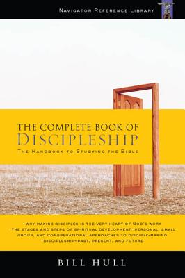The Complete Book of Discipleship: On Being and Making Followers of Christ - Hull, Bill